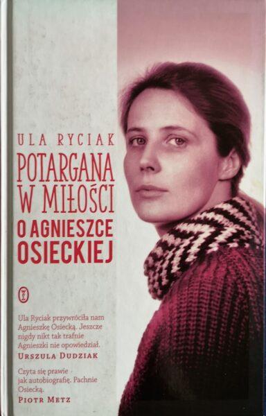 """""""Potargana w miłości – o Agnieszce Osieckiej"""", Ula Ryciak [RECENZJA]"""